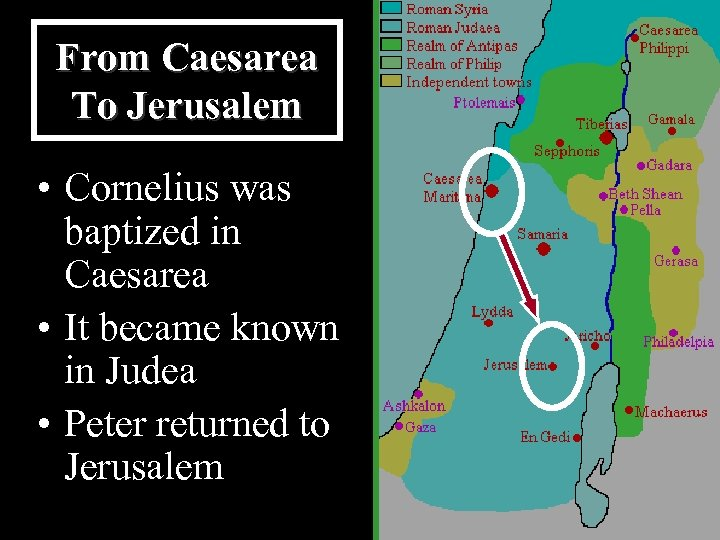 From Caesarea To Jerusalem • Cornelius was baptized in Caesarea • It became known