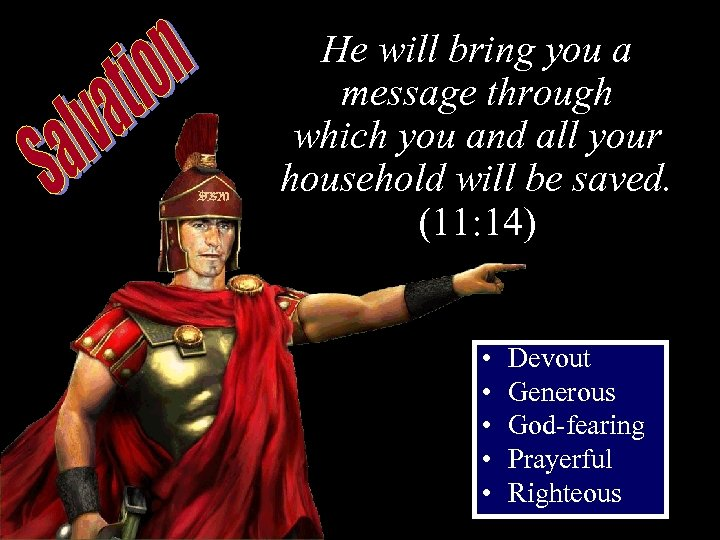 He will bring you a message through which you and all your household will