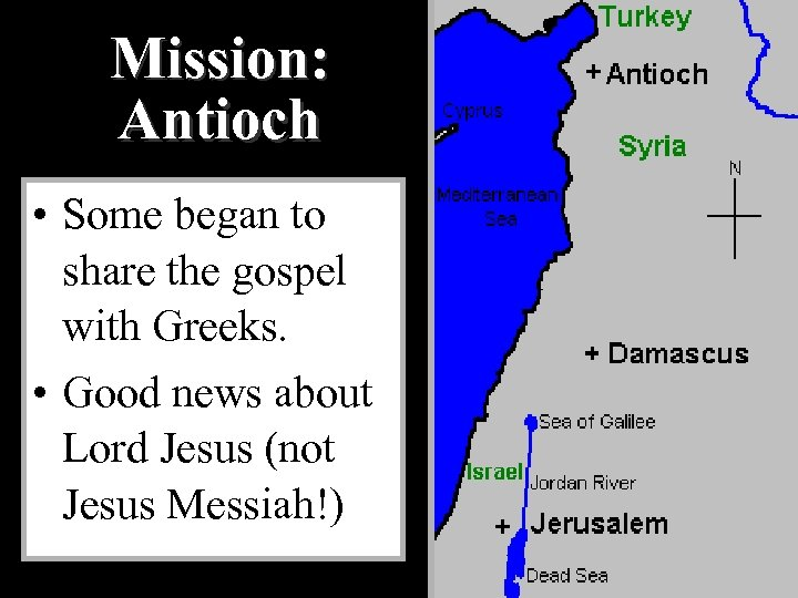 Mission: Antioch • Some began to share the gospel with Greeks. • Good news