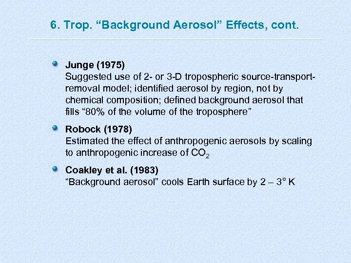 "6. Trop. ""Background Aerosol"" Effects, cont. Junge (1975) Suggested use of 2 - or"