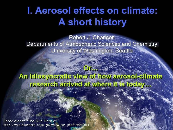 I. Aerosol effects on climate: A short history Half Earth, title slide Robert J.