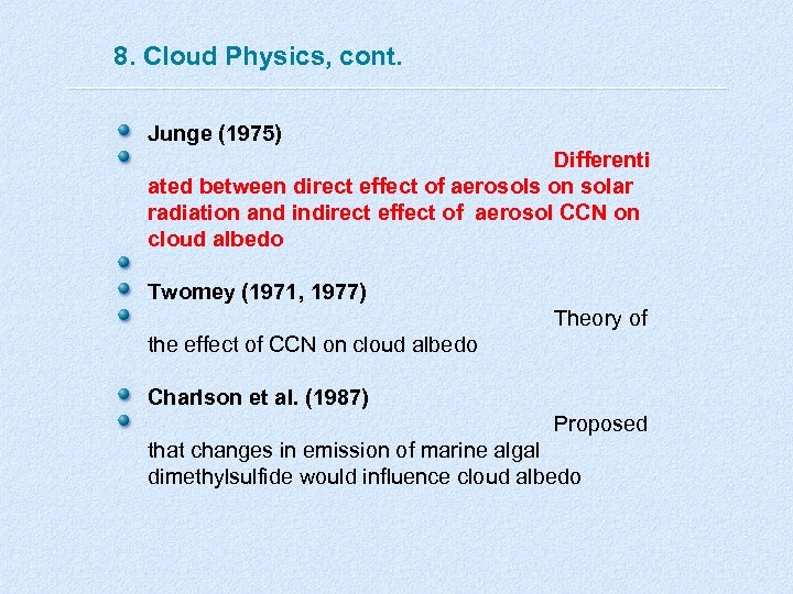 8. Cloud Physics, cont. Junge (1975) Differenti ated between direct effect of aerosols on