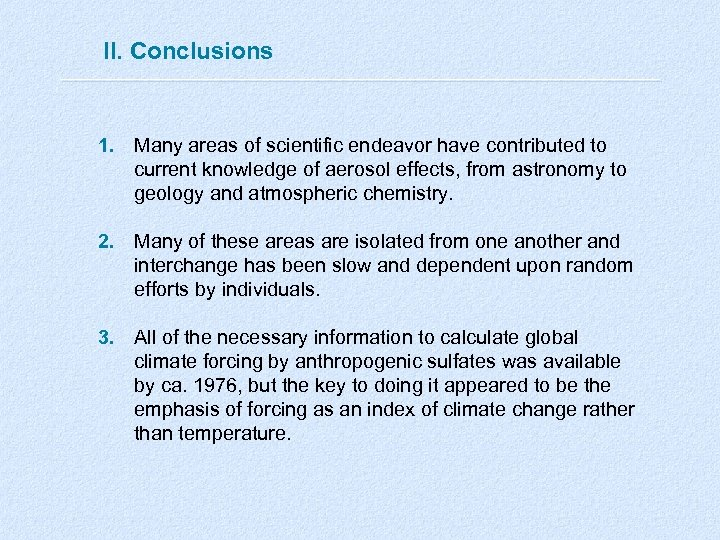 II. Conclusions 1. Many areas of scientific endeavor have contributed to current knowledge of