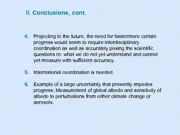 II. Conclusions, cont. 4. Projecting to the future, the need for faster/more certain progress