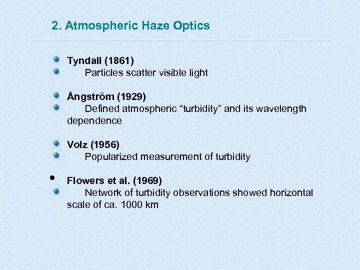 2. Atmospheric Haze Optics Tyndall (1861) Particles scatter visible light Ångström (1929) Defined atmospheric