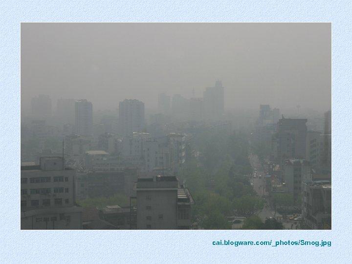 cai. blogware. com/_photos/Smog. jpg Smog