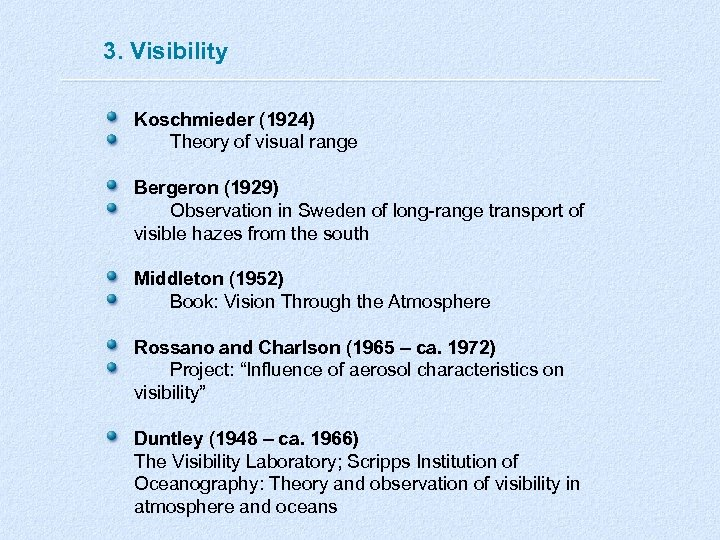 3. Visibility Koschmieder (1924) Theory of visual range Bergeron (1929) Observation in Sweden of