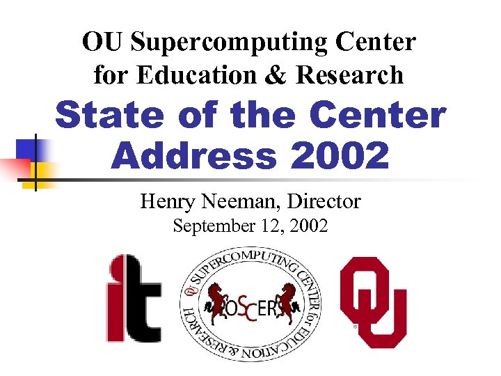 OU Supercomputing Center for Education & Research State of the Center Address 2002 Henry