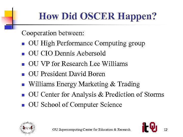 How Did OSCER Happen? Cooperation between: n OU High Performance Computing group n OU