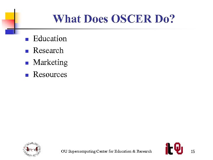 What Does OSCER Do? n n Education Research Marketing Resources OU Supercomputing Center for