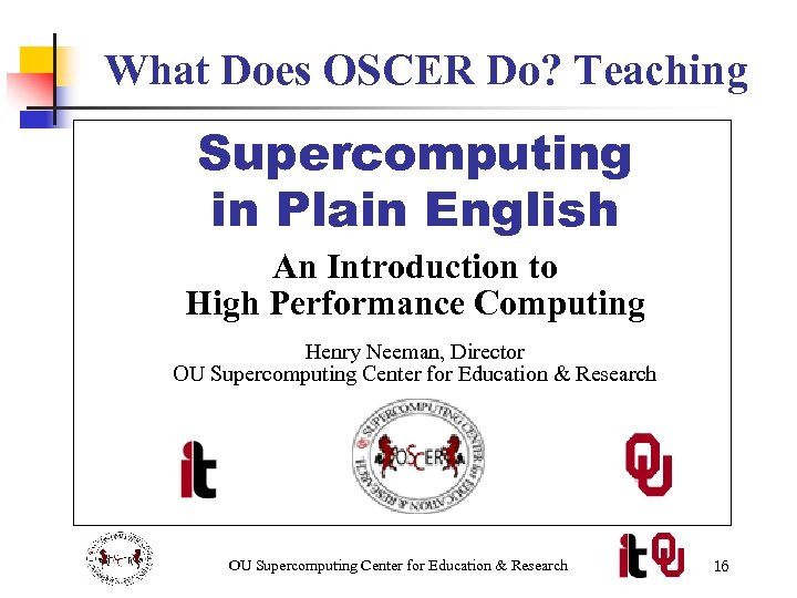 What Does OSCER Do? Teaching Supercomputing in Plain English An Introduction to High Performance