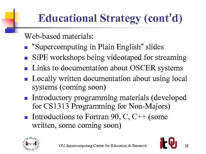"""Educational Strategy (cont'd) Web-based materials: n """"Supercomputing in Plain English"""" slides n Si. PE"""