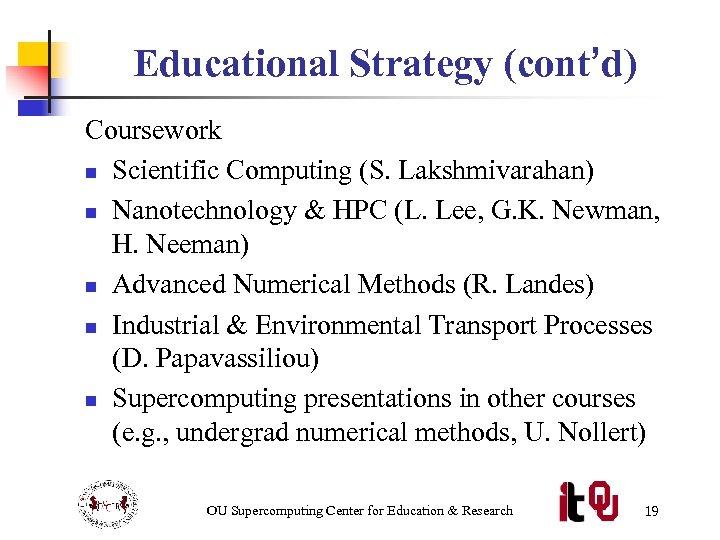 Educational Strategy (cont'd) Coursework n Scientific Computing (S. Lakshmivarahan) n Nanotechnology & HPC (L.