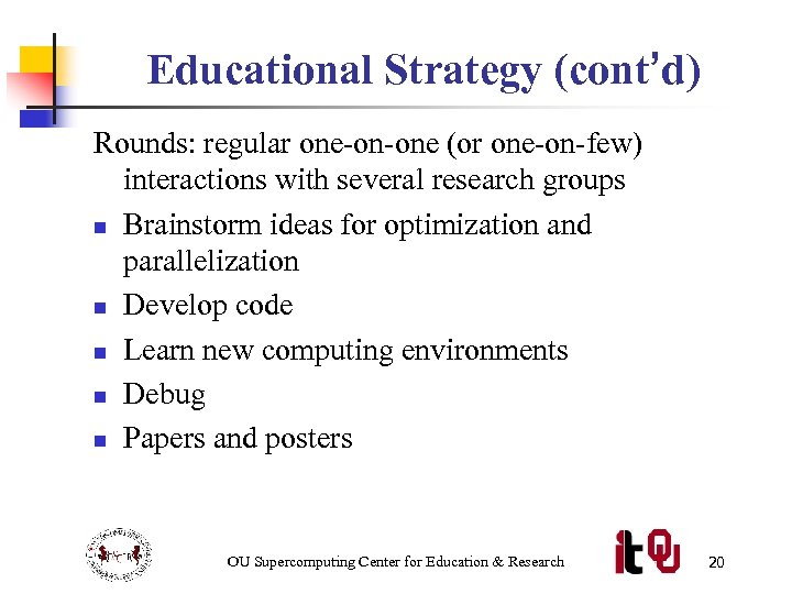 Educational Strategy (cont'd) Rounds: regular one-on-one (or one-on-few) interactions with several research groups n