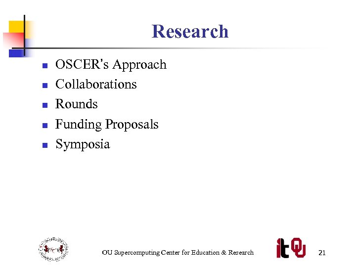 Research n n n OSCER's Approach Collaborations Rounds Funding Proposals Symposia OU Supercomputing Center