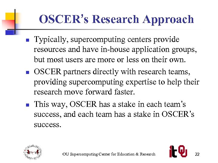 OSCER's Research Approach n n n Typically, supercomputing centers provide resources and have in-house