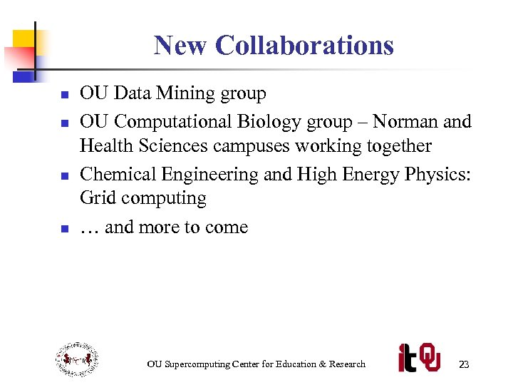 New Collaborations n n OU Data Mining group OU Computational Biology group – Norman