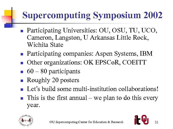 Supercomputing Symposium 2002 n n n n Participating Universities: OU, OSU, TU, UCO, Cameron,