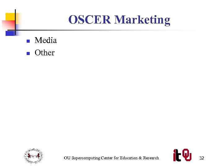 OSCER Marketing n n Media Other OU Supercomputing Center for Education & Research 32