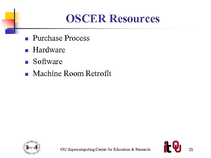 OSCER Resources n n Purchase Process Hardware Software Machine Room Retrofit OU Supercomputing Center