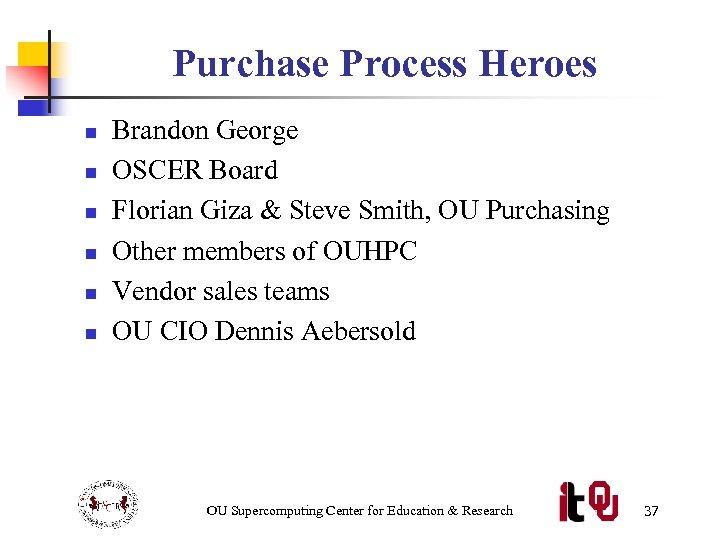 Purchase Process Heroes n n n Brandon George OSCER Board Florian Giza & Steve