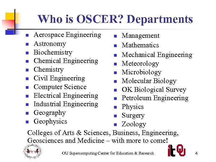 Who is OSCER? Departments Aerospace Engineering Astronomy Biochemistry Chemical Engineering Chemistry Civil Engineering Computer