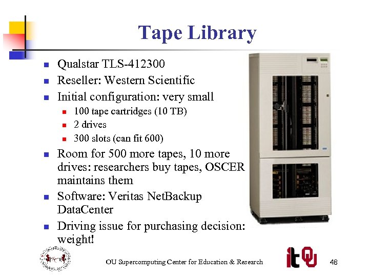Tape Library n n n Qualstar TLS-412300 Reseller: Western Scientific Initial configuration: very small
