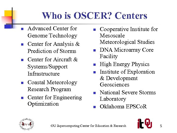 Who is OSCER? Centers n n n Advanced Center for Genome Technology Center for