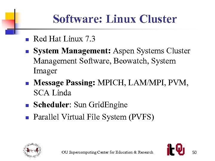 Software: Linux Cluster n n n Red Hat Linux 7. 3 System Management: Aspen