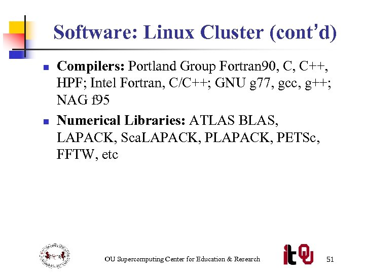 Software: Linux Cluster (cont'd) n n Compilers: Portland Group Fortran 90, C, C++, HPF;