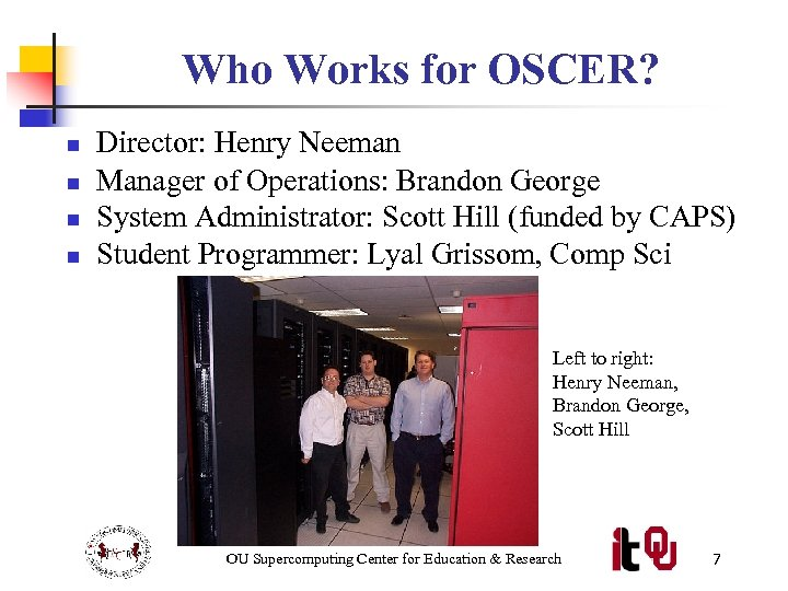 Who Works for OSCER? n n Director: Henry Neeman Manager of Operations: Brandon George