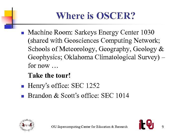 Where is OSCER? n n n Machine Room: Sarkeys Energy Center 1030 (shared with