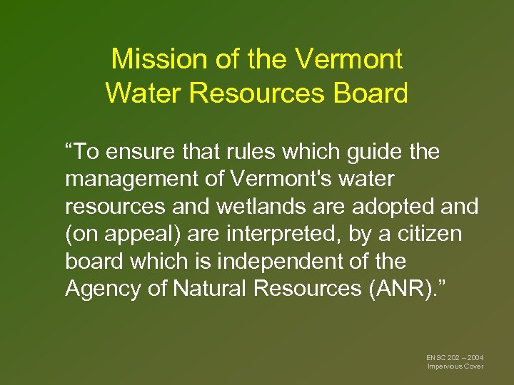 "Mission of the Vermont Water Resources Board ""To ensure that rules which guide the"