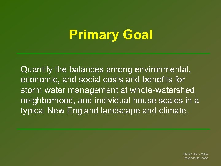 Primary Goal Quantify the balances among environmental, economic, and social costs and benefits for