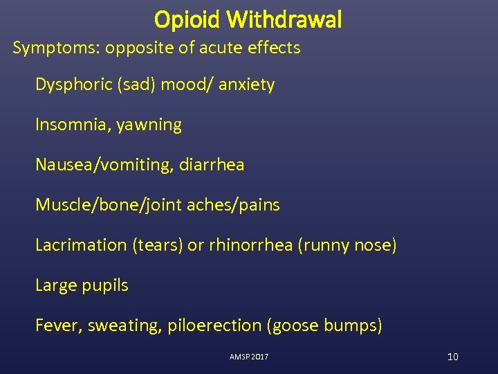 Opioid Withdrawal Symptoms: opposite of acute effects Dysphoric (sad) mood/ anxiety Insomnia, yawning Nausea/vomiting,