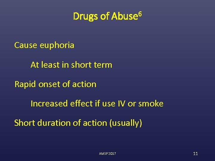 Drugs of Abuse 6 Cause euphoria At least in short term Rapid onset of