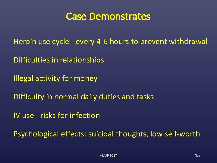 Case Demonstrates Heroin use cycle - every 4 -6 hours to prevent withdrawal Difficulties