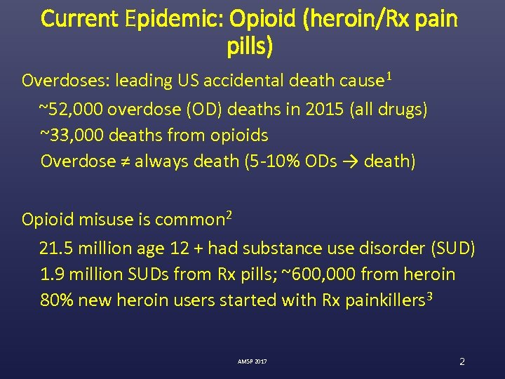 Current Epidemic: Opioid (heroin/Rx pain pills) Overdoses: leading US accidental death cause 1 ~52,