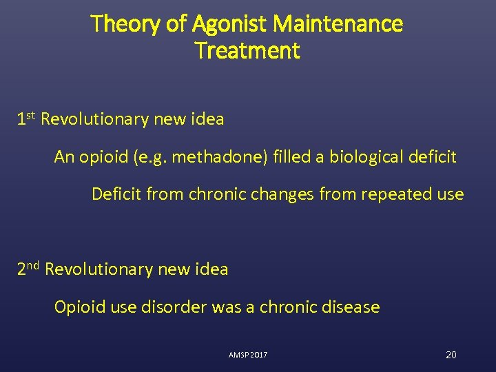 Theory of Agonist Maintenance Treatment 1 st Revolutionary new idea An opioid (e. g.