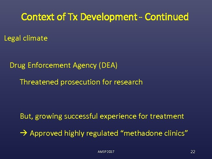 Context of Tx Development - Continued Legal climate Drug Enforcement Agency (DEA) Threatened prosecution