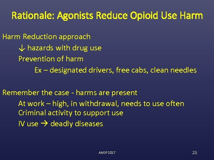 Rationale: Agonists Reduce Opioid Use Harm Reduction approach ↓ hazards with drug use Prevention