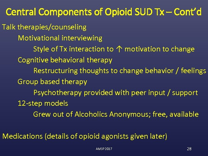 Central Components of Opioid SUD Tx – Cont'd Talk therapies/counseling Motivational interviewing Style of