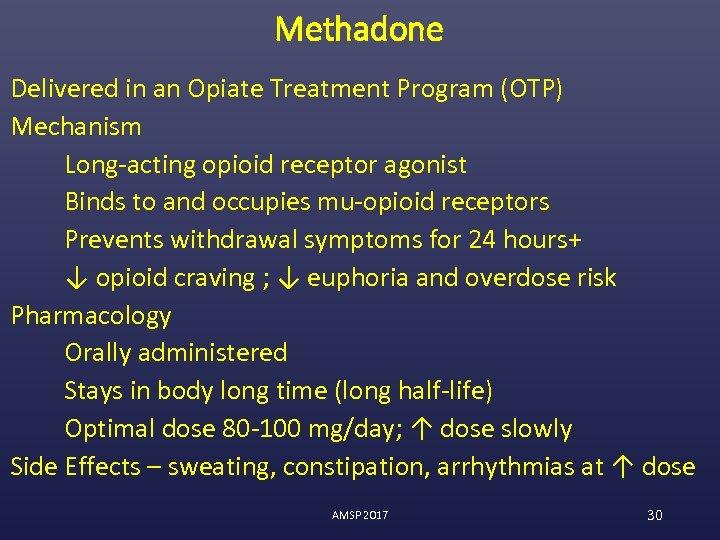 Methadone Delivered in an Opiate Treatment Program (OTP) Mechanism Long-acting opioid receptor agonist Binds