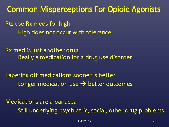 Common Misperceptions For Opioid Agonists Pts use Rx meds for high High does not