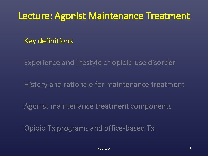 Lecture: Agonist Maintenance Treatment Key definitions Experience and lifestyle of opioid use disorder History