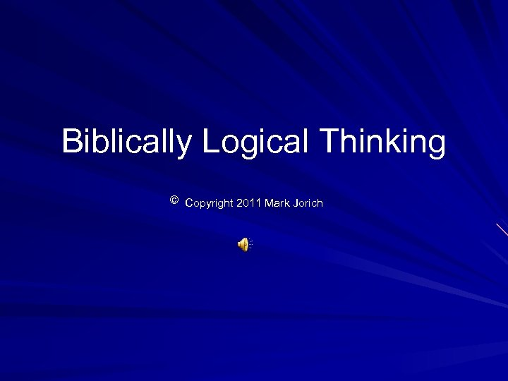 Biblically Logical Thinking © Copyright 2011 Mark Jorich