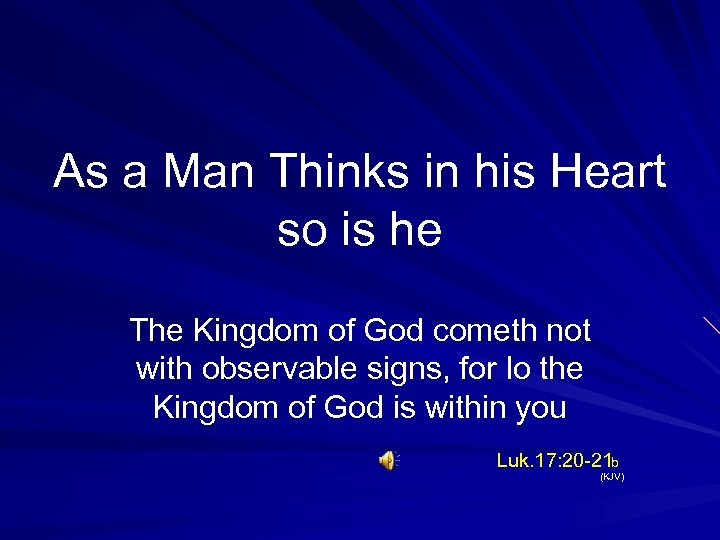 As a Man Thinks in his Heart so is he The Kingdom of God