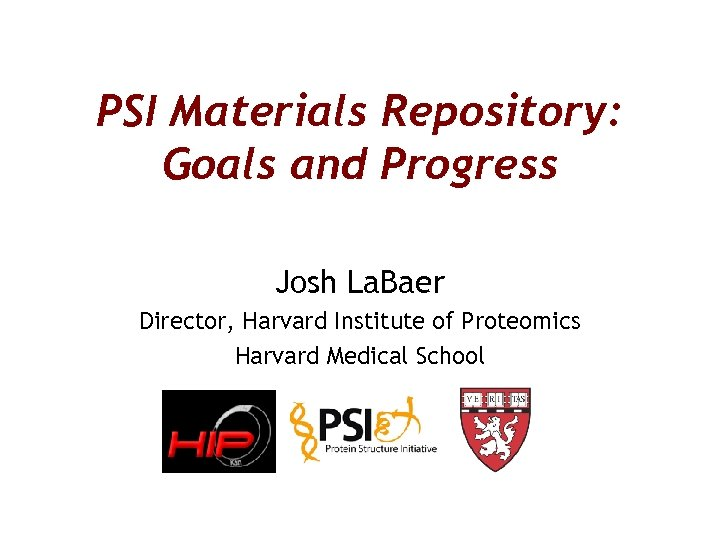 PSI Materials Repository: Goals and Progress Josh La. Baer Director, Harvard Institute of Proteomics