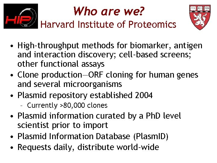 Who are we? Harvard Institute of Proteomics • High-throughput methods for biomarker, antigen and