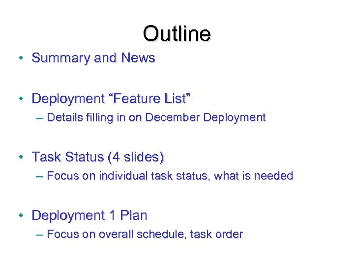 """Outline • Summary and News • Deployment """"Feature List"""" – Details filling in on"""